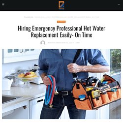 Hiring Emergency Professional Hot Water Replacement Easily- On Time - Digital Trades