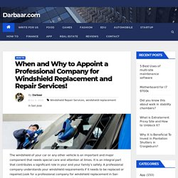 When and Why to Appoint a Professional Company for Windshield Replacement and Repair Services