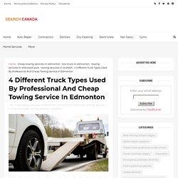 4 Different Truck Types Used By Professional And Cheap Towing Service In Edmonton - Canada Search