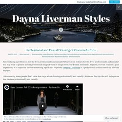 Professional and Casual Dressing-5 Resourceful Tips – Dayna Liverman Styles