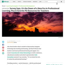 Survey Says, It's the Dawn of a New Era in Professional Learning; Plus 6 Favorite PD Resources for Teachers