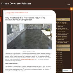Why You Should Hire Professional Resurfacing Services for Your Garage Floor