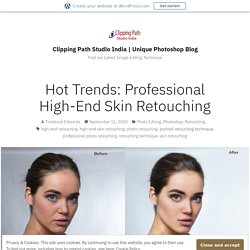 Hot Trends: Professional High-End Skin Retouching