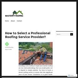 How to Select a Professional Roofing Service Provider?