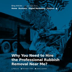 Why You Need to Hire the Professional Rubbish Removal Near Me? - Bing Articles