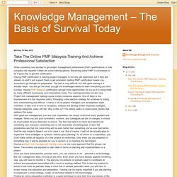 Knowledge Management – The Basis of Survival Today: Take The Online PMP Malaysia Training And Achieve Professional Satisfaction