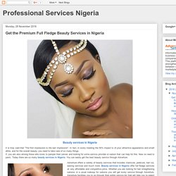 Professional Services Nigeria: Get the Premium Full Fledge Beauty Services in Nigeria