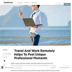 Travel And Work Remotely Helps To Feel Unique Professional Moments – StackStreet
