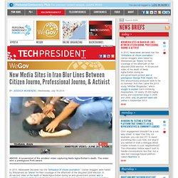 New Media Sites in Iran Blur Lines Between Citizen Journo, Professional Journo, & Activist