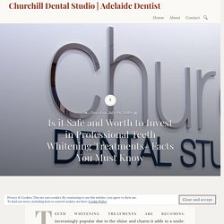 Is it Safe and Worth to Invest in Professional Teeth Whitening Treatments- Facts You Must Know