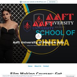 Film Making Courses: Get Industry Ready with Professional Training – Aaft University of Media & Arts