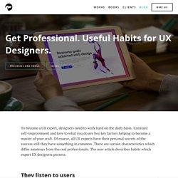 Get Professional. Useful Habits For UX Designers.