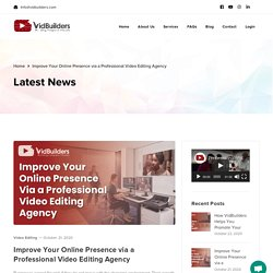 Improve Your Online Presence via a Professional Video Editing Agency – VidBuilders