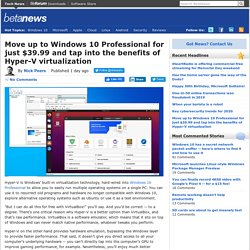 Move up to Windows 10 Professional for just $39.99 and tap into the benefits of Hyper-V virtualization