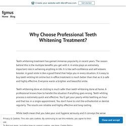 Why Choose Professional Teeth Whitening Treatment?