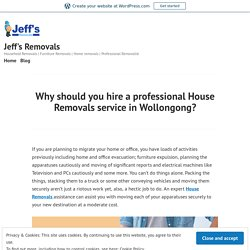 Why should you hire a professional House Removals service in Wollongong?