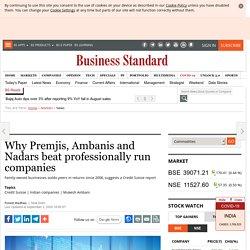 Why Premjis, Ambanis and Nadars beat professionally run companies