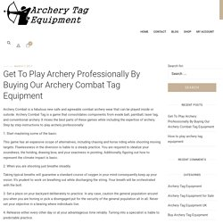 Get To Play Archery Professionally By Buying Our Archery Combat Tag Equipment