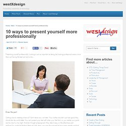 10 ways to present yourself more professionally