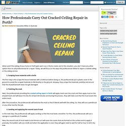 How Professionals Carry Out Cracked Ceiling Repair in Perth?