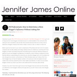 PR Professionals: How to Determine a Mom Blogger's Influence Without Asking Her « Jennifer James Online