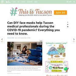 Can DIY face masks help Tucson medical professionals during the COVID-19 pandemic? Everything you need to know.