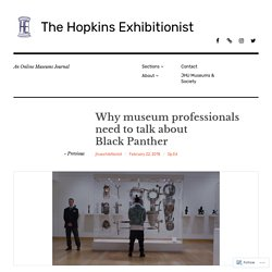 Why museum professionals need to talk about Black Panther – The Hopkins Exhib...