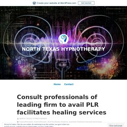 Consult professionals of leading firm to avail PLR facilitates healing services