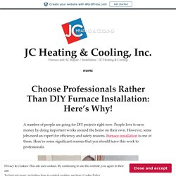Choose Professionals Rather Than DIY Furnace Installation: Here's Why! – JC Heating & Cooling, Inc.