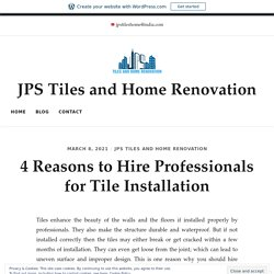 4 Reasons to Hire Professionals for Tile Installation