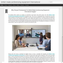 Why Choose Professionals For British Made Conferencing Equipment International Supply?