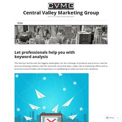 Let professionals help you with keyword analysis – Central Valley Marketing Group