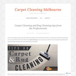 Carpet Cleaning and Rug Cleaning tips from the Professionals – Carpet Cleaning Melbourne