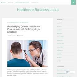 Reach Highly Qualified Healthcare Professionals with Otolaryngologist Email List – Healthcare Business Leads