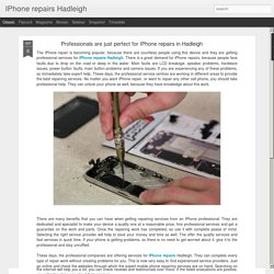 IPhone repairs Hadleigh: Professionals are just perfect for IPhone repairs in Hadleigh