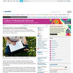 Top tips for a successful blog | Culture professionals network | Guardian Professional