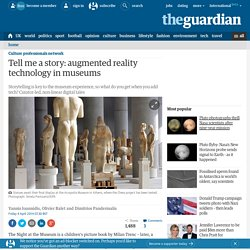 Tell me a story: augmented reality technology in museums | Culture professionals network | Guardian Professional