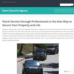 Patrol Service through Professionals is the best Way to Secure Your Property and Life