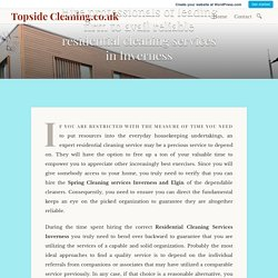 Hire professionals of leading firm to avail reliable residential cleaning services in Inverness – Topside Cleaning.co.uk