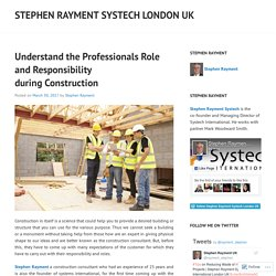 Understand the Professionals Role and Responsibility during Construction