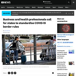 Business and health professionals call for states to standardise COVID-19 border rules