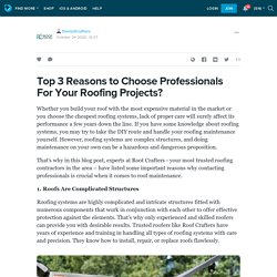 Top 3 Reasons to Choose Professionals For Your Roofing Projects?: theroofcrafters — LiveJournal