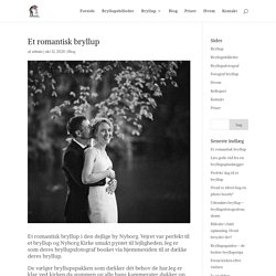 Et romantisk bryllup - Professionel bryllupsfotograf - Fotograf Bryllup
