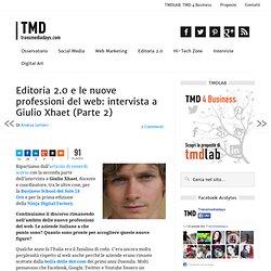 Nuove Professioni del Web: intervista a Giulio Xhaet (Parte 2)