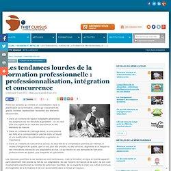 Les tendances lourdes de la formation professionnelle : professionnalisation, intégration et concurrence