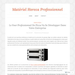 Le Four Professionnel De Pizza Va Se Développer Dans Votre Entreprise – Matériel Horeca Professionnel