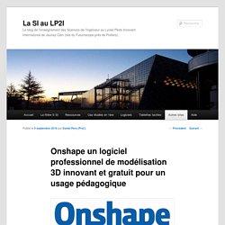 Onshape un logiciel professionnel de modélisation 3D innovant et gratuit pour un usage pédagogique