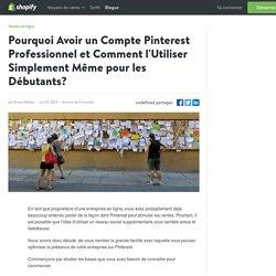 Pourquoi avoir un compte professionnel Pinterest et comment l'utiliser?