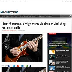 Identité sonore et design sonore : le dossier Marketing-Professionnel.fr