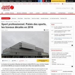 Sport professionnel. Palais des sports, les travaux décalés en 2016